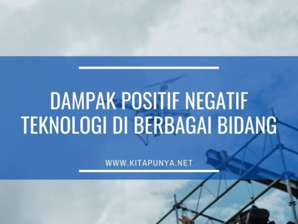 dampak positif negatif teknologi di berbagai bidang