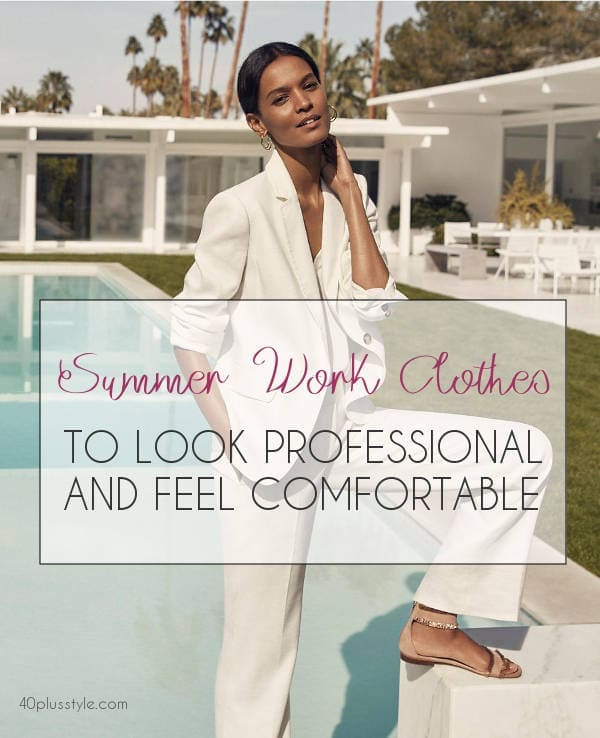 Work clothes for women to keep cool and look professional all summer | 40plusstyle.com