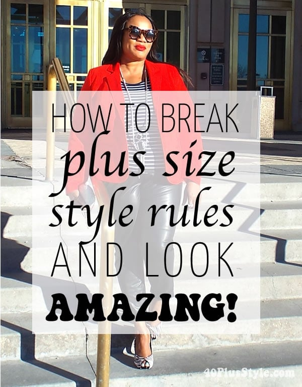 How to break the plus size style rules and look amazing! 40plusstyle.com