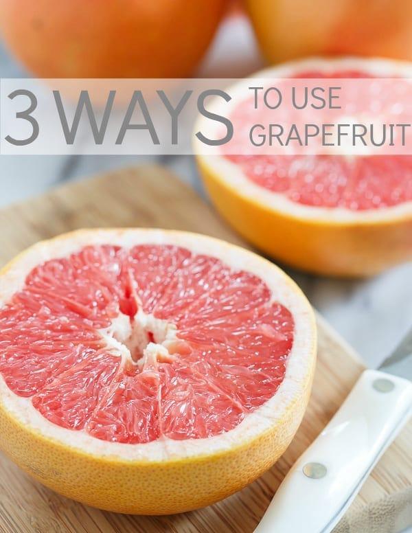 3 ways to use grapefruit
