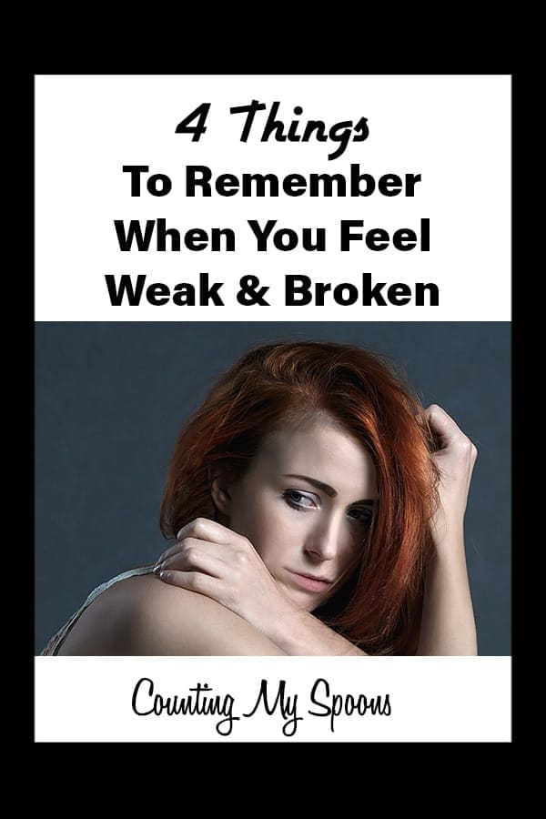 4 things to remember when I feel weak and broken