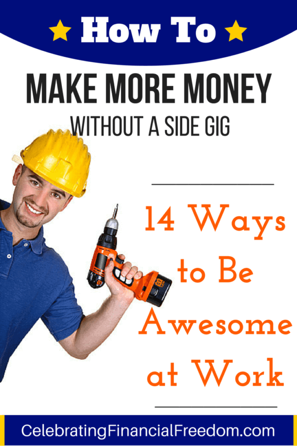 How To Make More Money Without Starting a Side Gig- 14 Ways to Be Awesome at Work