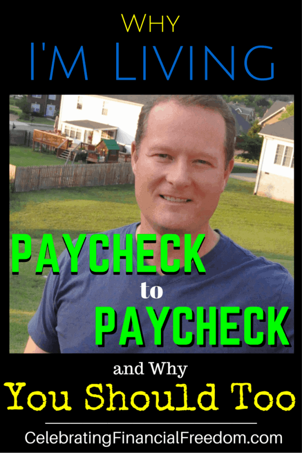Why I'm Living Paycheck to Paycheck (and Why You Should Too)