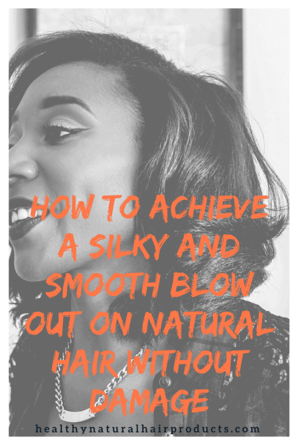 How to Achieve a Silky and Smooth Blow Out on Natural Hair Without Damage