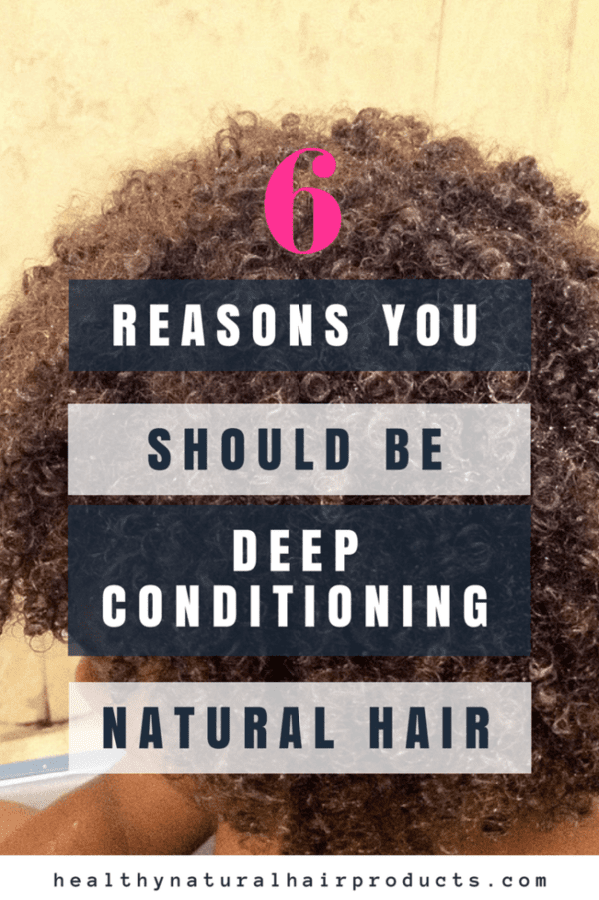 6 Reasons You Should be Deep Conditioning Natural Hair