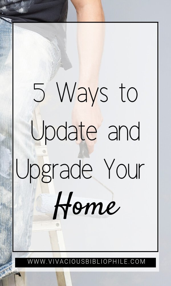 5 Ways to Update and Upgrade Your Home