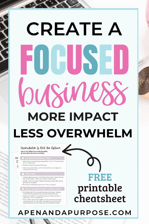 Create a focused business so you can have more impact and less overwhelm. Download the free cheatsheet to defeat feelings of overwhelm today
