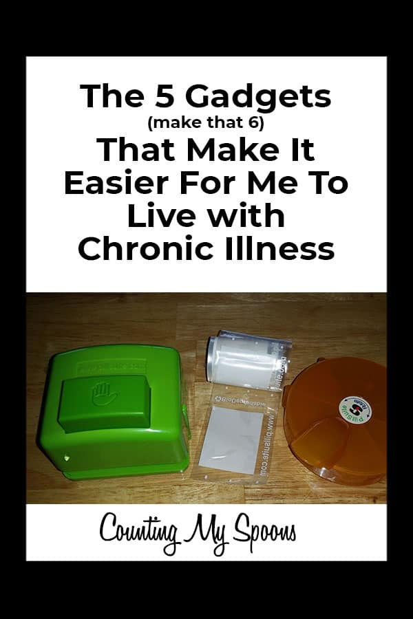 The 5 Gadgets (make that 6) that make living with chronic illness easier