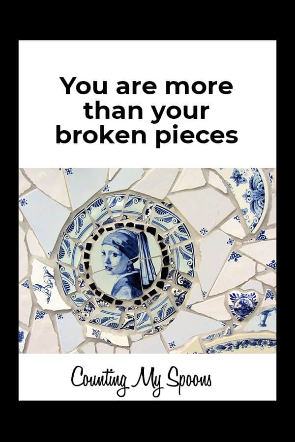You are more than your broken pieces