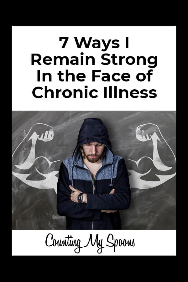 7 Ways I remain strong in the face of chronic illness