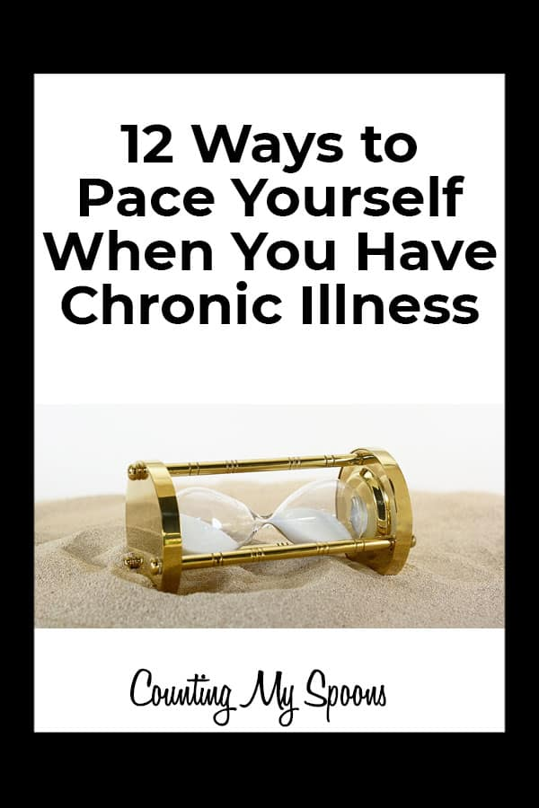 12 ways to pace yourself when you have chronic illness (image of hourglass) Counting My Spoons