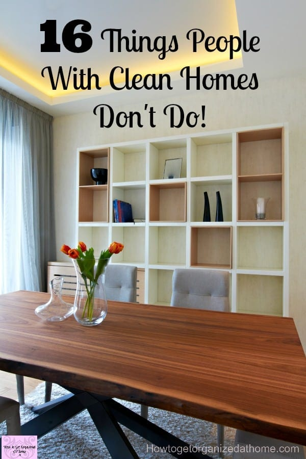 16 things people with clean homes don u0026 39 t do in their home