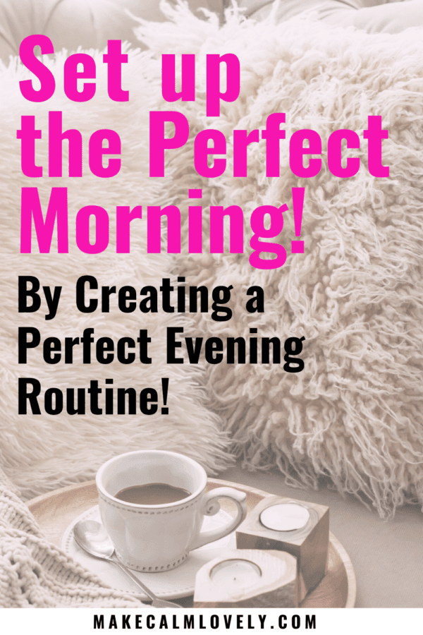 Set up the Perfect Morning! By Creating the Perfect Evening Routine!
