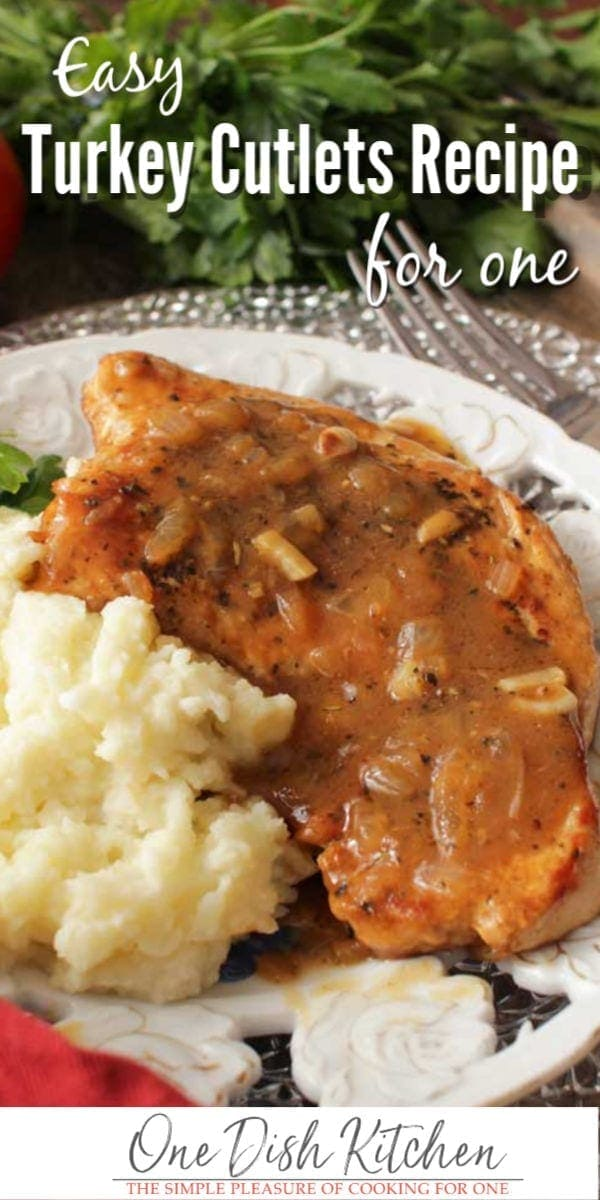 This turkey cutlets recipe is so easy! Perfectly seasoned turkey cutlets are cooked in one pan along with onions and garlic and served with a flavorful pan gravy. A wonderful single serving meal that can be ready in minutes. | One Dish Kitchen | #turkey #turkeyrecipes #Thanksgiving #smallbatch #singleserving