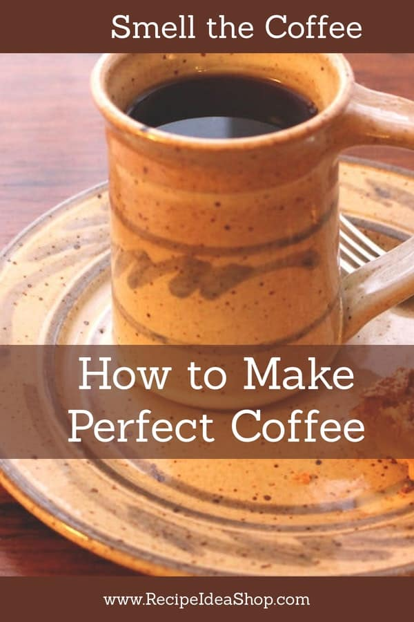 How to Make Perfect Coffee. Stop. Smell the Coffee! #howtomakeperfectcoffee; #coffeerecipe; #makecoffee; #smellthecoffee; #brewcoffee; #coffeebrewingrecipe; #recipes; #recipideashop