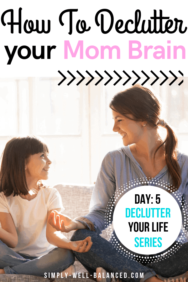 How to declutter your mind. Tips to fight mom brain.