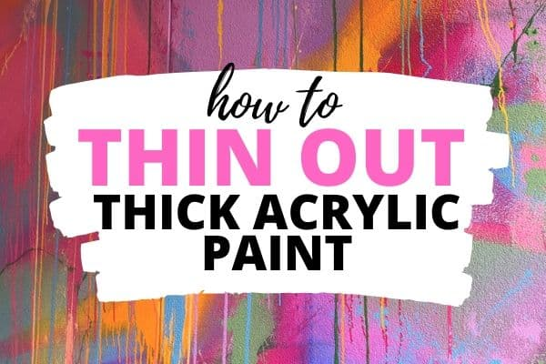 how to thin out thick acrylic paint