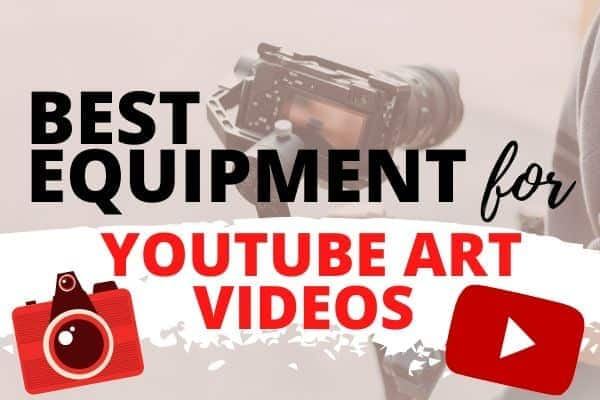 best equipment for creating youtube art videos