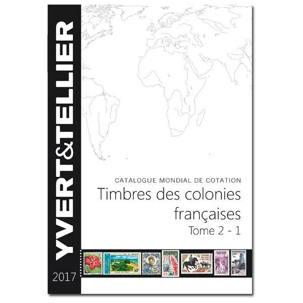 Yvert&Tellier Tome 2-1 2017 – Timbres des colonies françaises