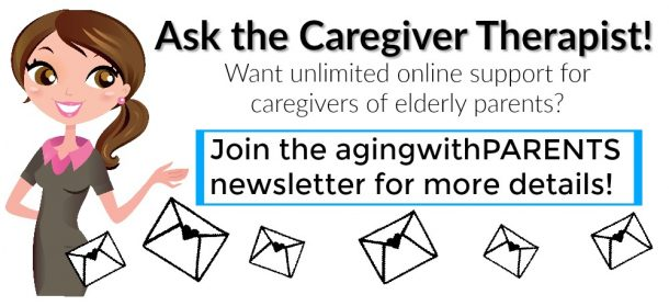 Ask the Caregiver Therapist by joining the agingwithPARENTS newsletter