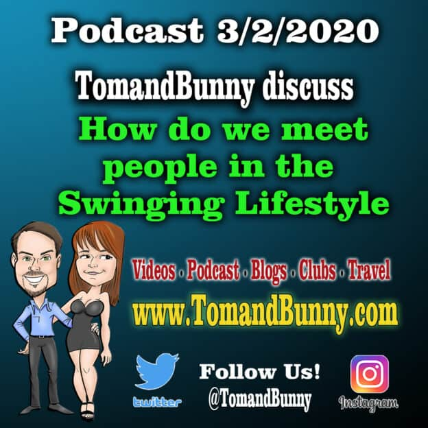 How we meet people in the Swinging Lifestyle with Tom and Bunny