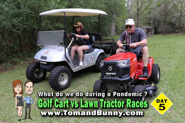 Day 5 - What do we do during a Pandemic - Golf cart vs Lawn Tractor races