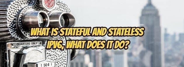 What is stateful and stateless IPv6, what does it do?