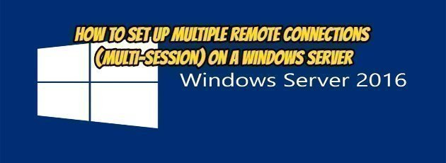 How to Set Up Multiple Remote Connections (Multi-Session) on a Windows Server