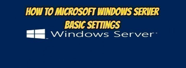 How To Microsoft Windows Server Basic Settings