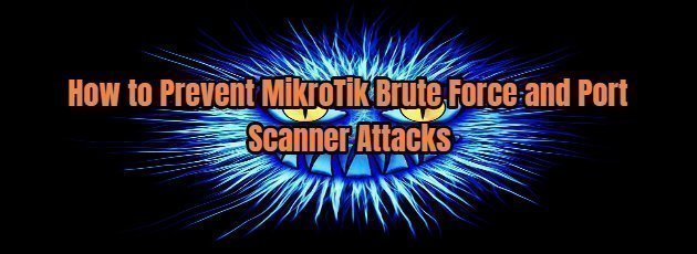 How to Prevent MikroTik Brute Force and Port Scanner Attacks