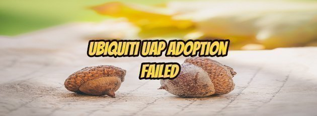 Ubiquiti UAP Adoption Failed