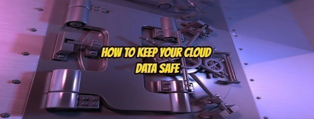 How to Keep Your Cloud Data Safe