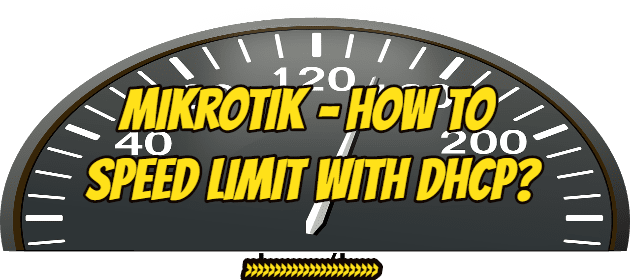 Mikrotik – How To Speed Limit With DHCP?