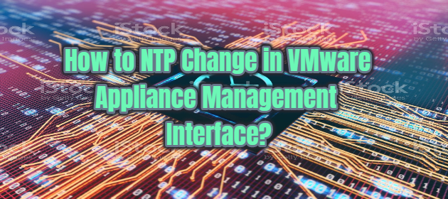 How to NTP Change in VMware Appliance Management Interface_