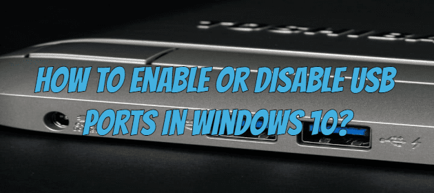 How to Enable or Disable USB Ports in Windows 10?