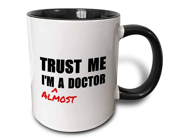 Trust Me I'm Almost A Doctor Mug