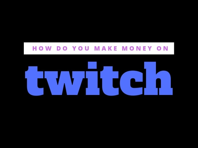 Make Money on Twitch