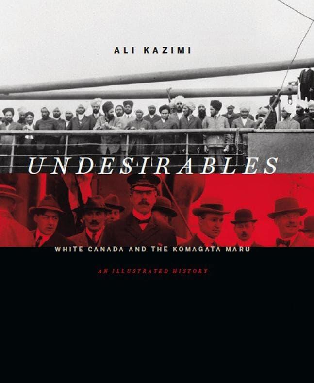 Undesirables: White Canada and the Komagata Maru by Ali Kazimi