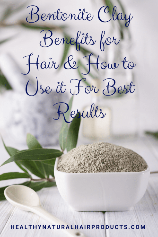Bentonite Clay Benefits for Hair & How to Use it For Best Results