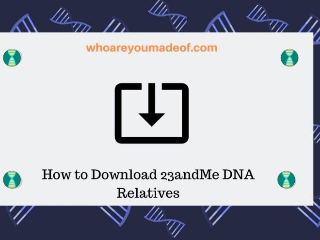 How to Download 23andMe DNA Relatives