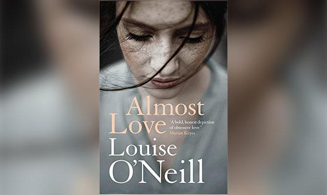 ALMOST LOVE - LOUISE O'NEILL (RIVERRUN)