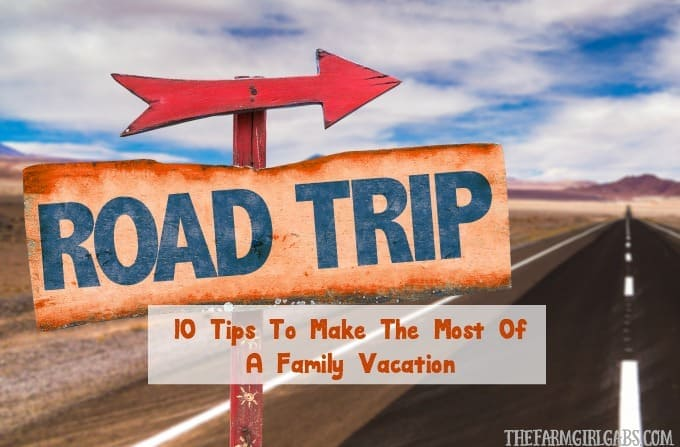 10 Tips To Make The Most Of A Family Vacation