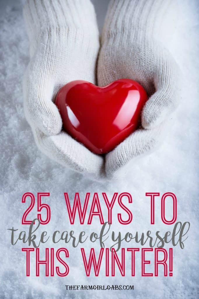 Winter can take a toll on our mind, body, and soul. Here are 25 Ways To Take Care Of Yourself This Winter. #SelfCare #Health #Winter #healthyliving