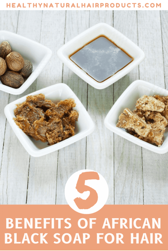 top 5 benefits of african black soap for hair