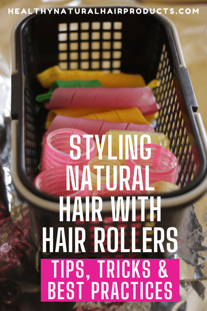 Styling Natural Hair With Hair Rollers. Tips, tricks and best practices