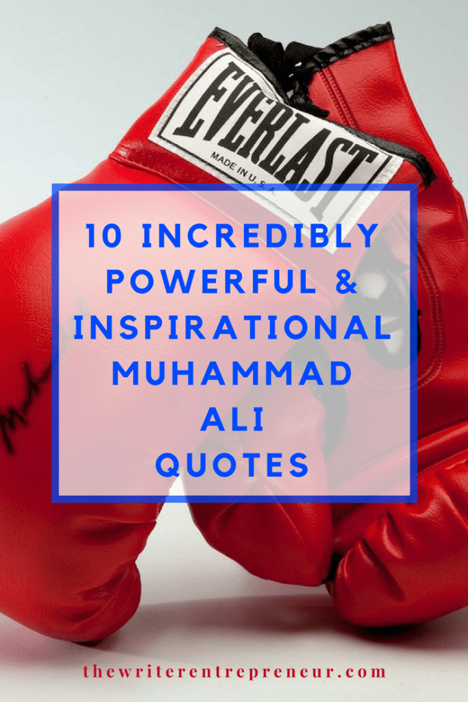 10 Incredibly Powerful and Inspirational Muhammad Ali Quotes