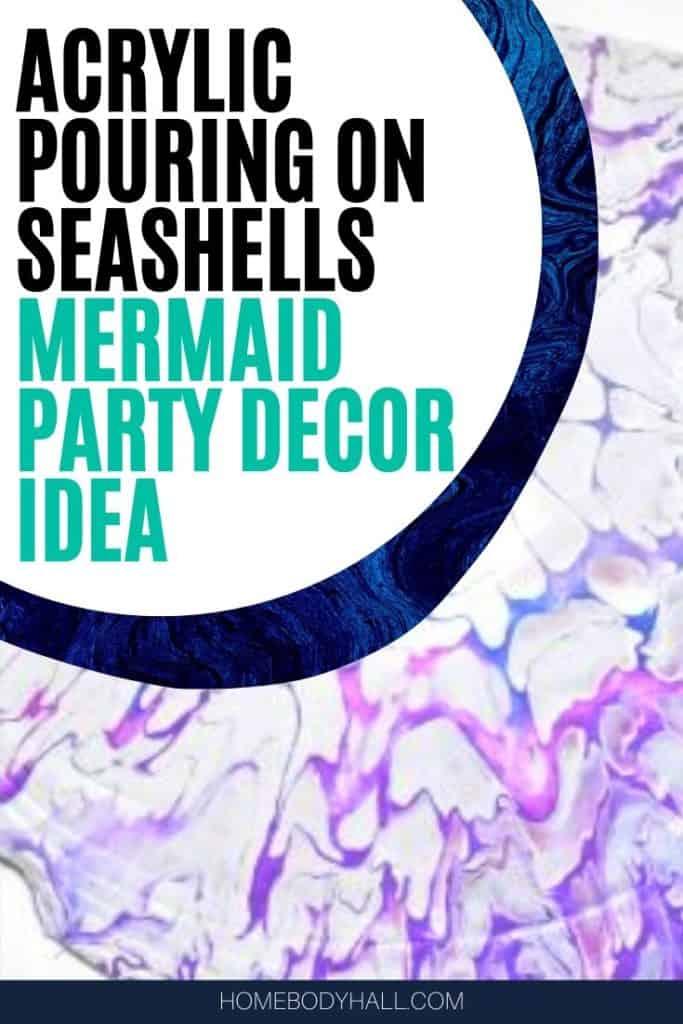 Acrylic Pouring on Seashells, Mermaid Party Decor Idea