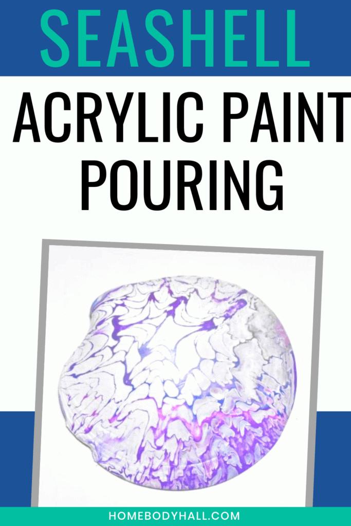 Seashell Acrylic Paint Pouring
