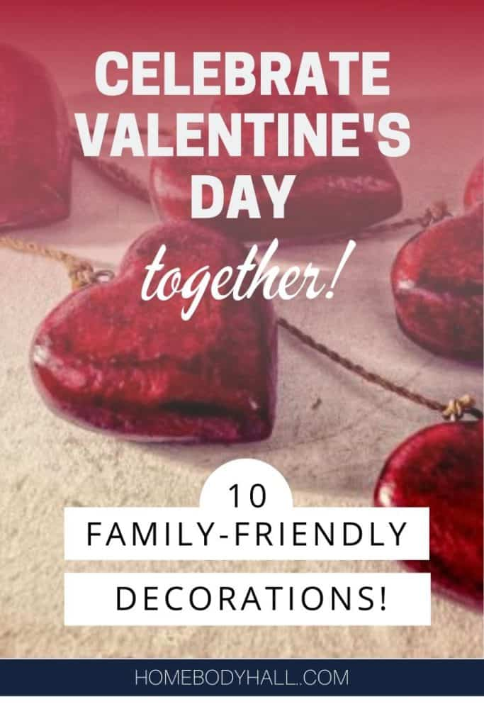 Celebrate Valentine's Day Together! 10 Family-friendly Decorations!