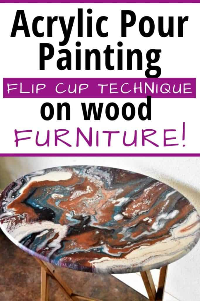 Acrylic Pour Painting Flip Cup Technique on Wood Furniture